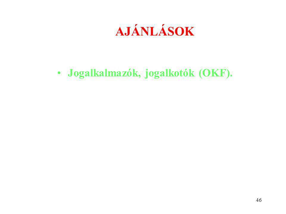 46 AJÁNLÁSOK •Jogalkalmazók, jogalkotók (OKF).