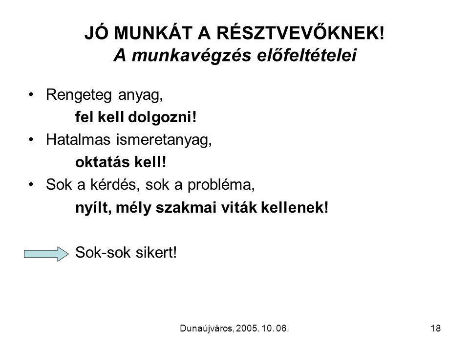 Dunaújváros, 2005. 10. 06.18 JÓ MUNKÁT A RÉSZTVEVŐKNEK.