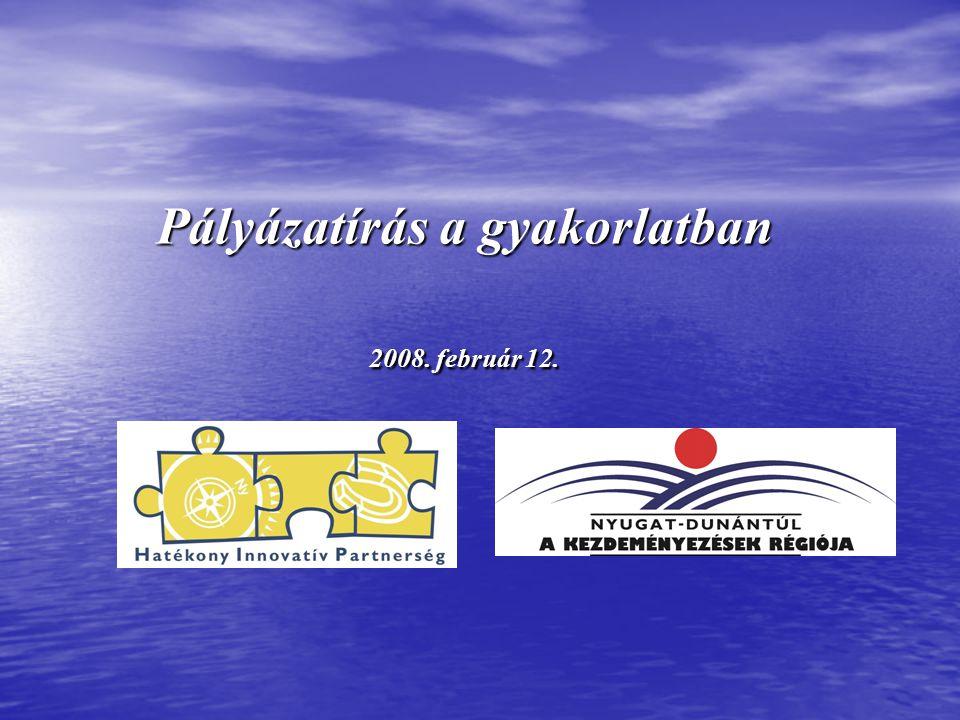 Pályázatírás a gyakorlatban 2008. február 12.