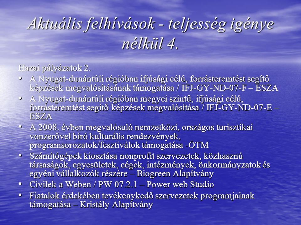 Aktuális felhívások - teljesség igénye nélkül 4. Hazai pályázatok 2.