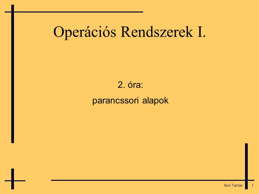 1 Bori Tamás Operációs Rendszerek I. 2. óra: parancssori alapok
