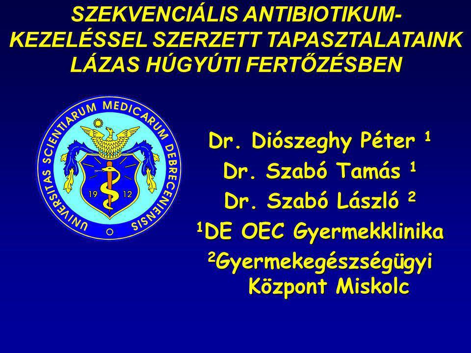 SZEKVENCIÁLIS ANTIBIOTIKUM- KEZELÉSSEL SZERZETT TAPASZTALATAINK LÁZAS HÚGYÚTI FERTŐZÉSBEN Dr. Diószeghy Péter 1 Dr. Szabó Tamás 1 Dr. Szabó László 2 1