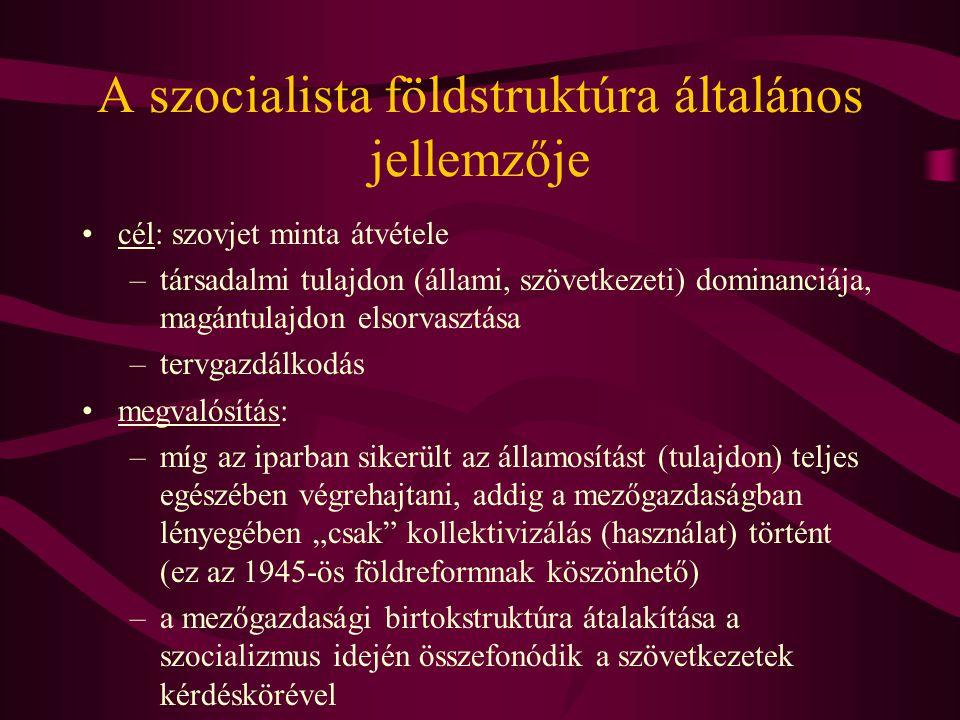 A szocialista földstruktúra általános jellemzője •cél: szovjet minta átvétele –társadalmi tulajdon (állami, szövetkezeti) dominanciája, magántulajdon