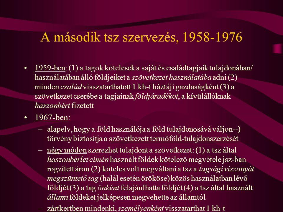A második tsz szervezés, 1958-1976 •1959-ben: (1) a tagok kötelesek a saját és családtagjaik tulajdonában/ használatában álló földjeiket a szövetkezet