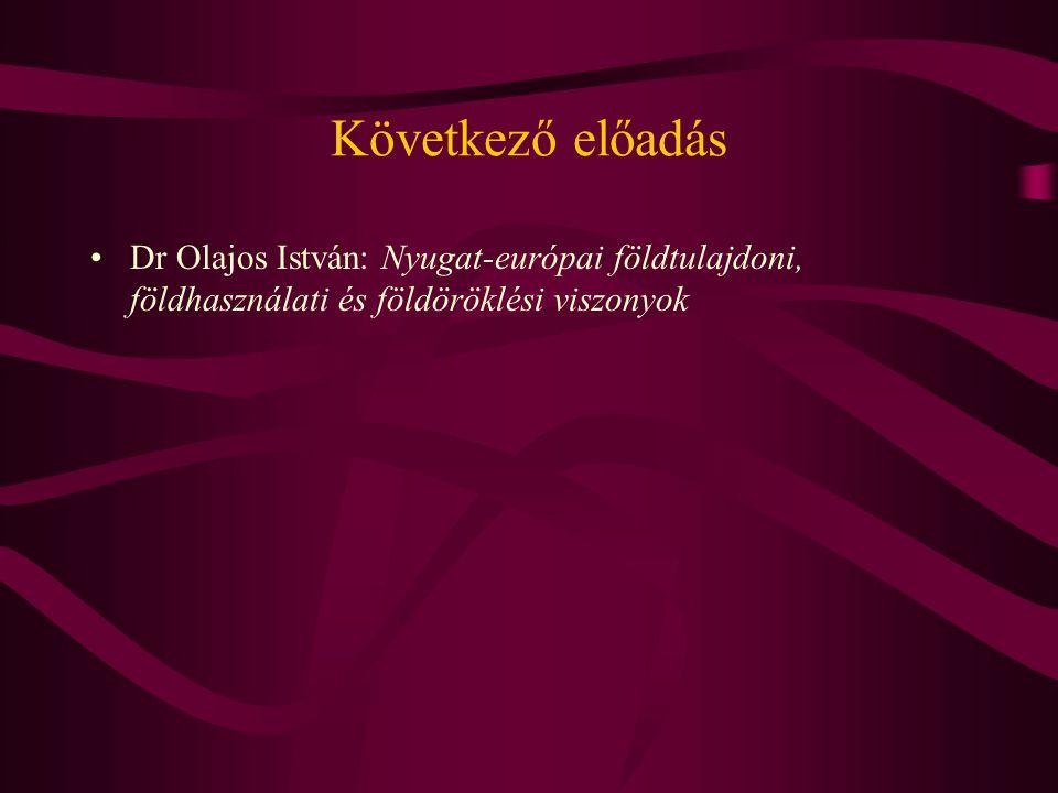 Következő előadás •Dr Olajos István: Nyugat-európai földtulajdoni, földhasználati és földöröklési viszonyok