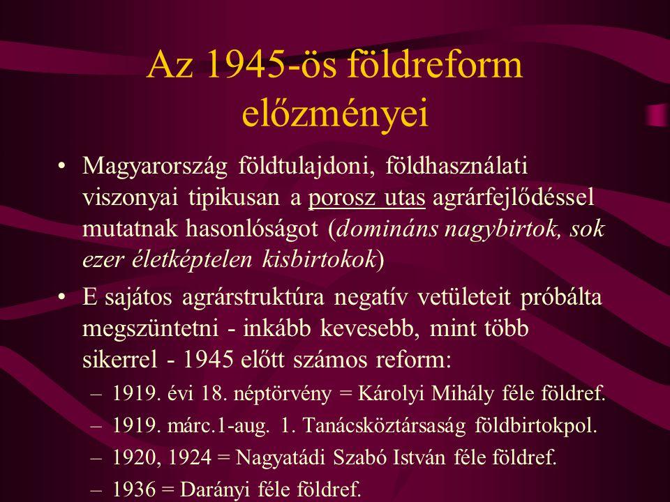 Az 1945-ös földreform előzményei •Magyarország földtulajdoni, földhasználati viszonyai tipikusan a porosz utas agrárfejlődéssel mutatnak hasonlóságot