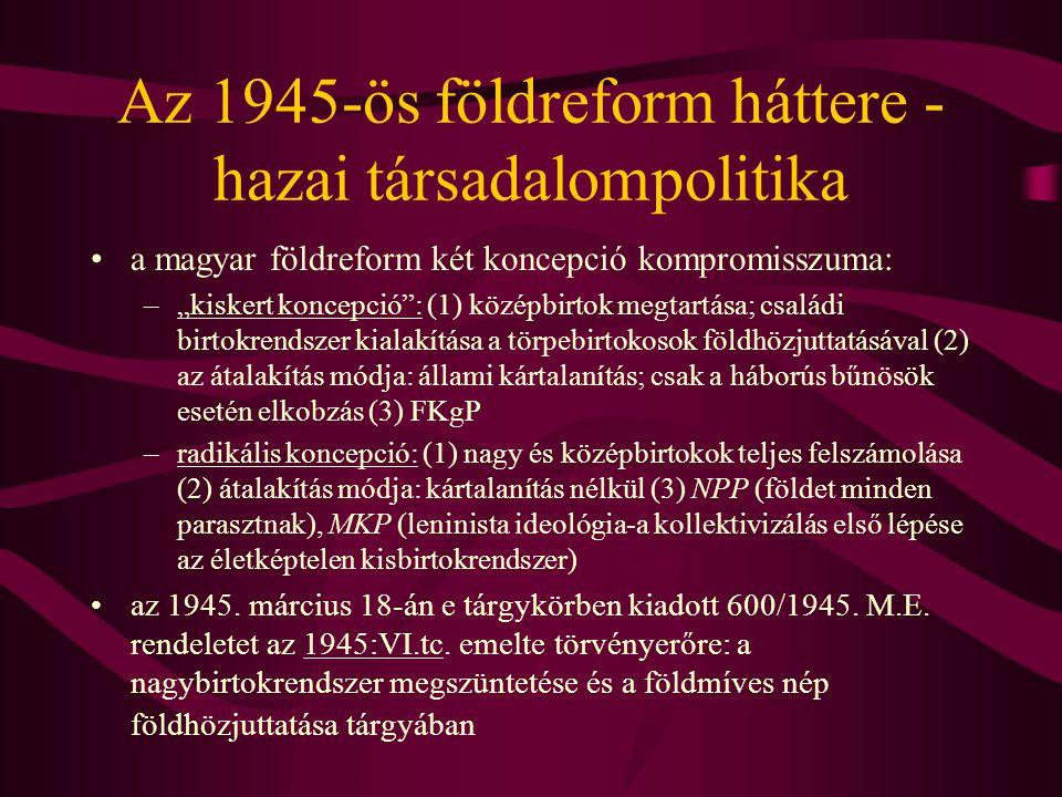 """Az 1945-ös földreform háttere - hazai társadalompolitika •a magyar földreform két koncepció kompromisszuma: –""""kiskert koncepció"""": (1) középbirtok megt"""