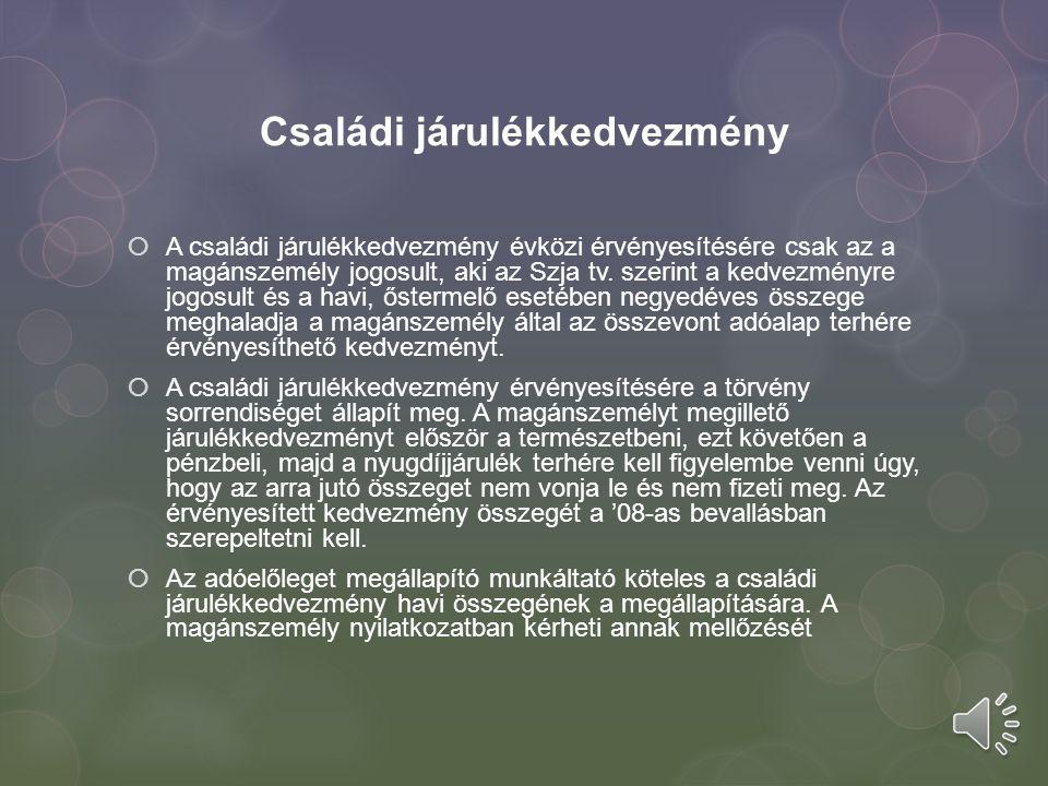 Családi járulékkedvezmény  A családi járulékkedvezmény évközi érvényesítésére csak az a magánszemély jogosult, aki az Szja tv. szerint a kedvezményre