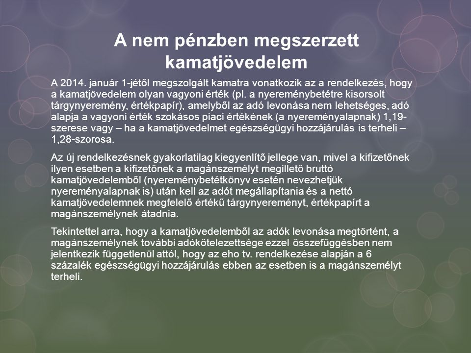 A nem pénzben megszerzett kamatjövedelem A 2014. január 1-jétől megszolgált kamatra vonatkozik az a rendelkezés, hogy a kamatjövedelem olyan vagyoni é