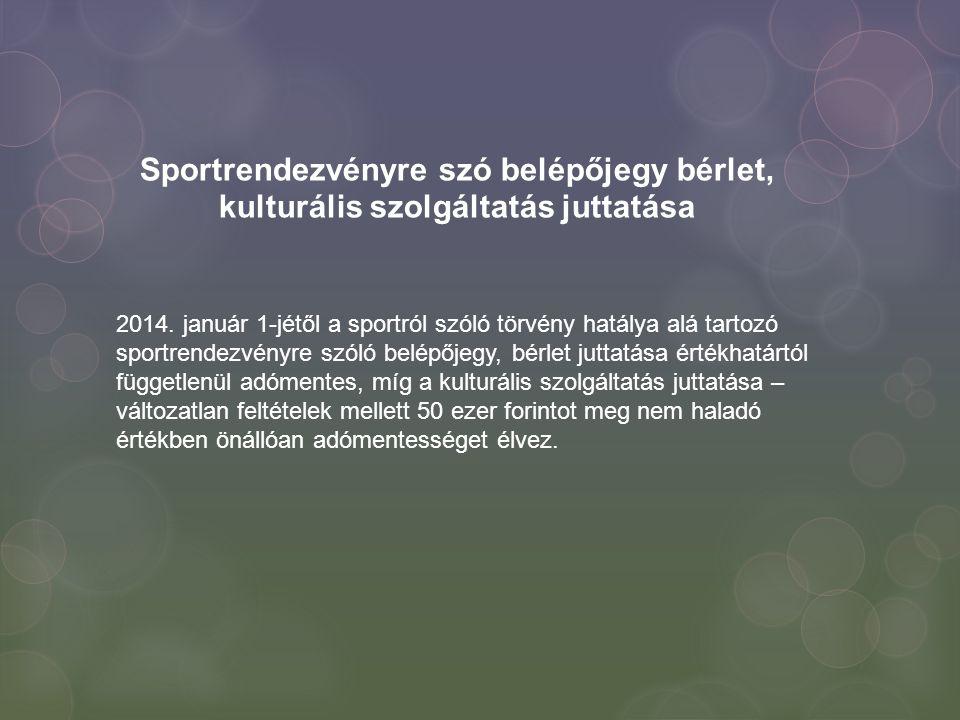 Sportrendezvényre szó belépőjegy bérlet, kulturális szolgáltatás juttatása 2014. január 1-jétől a sportról szóló törvény hatálya alá tartozó sportrend