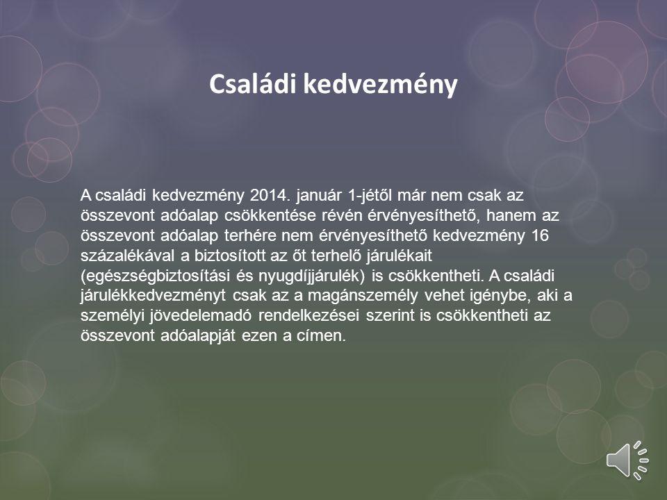 Családi kedvezmény A családi kedvezmény 2014. január 1-jétől már nem csak az összevont adóalap csökkentése révén érvényesíthető, hanem az összevont ad