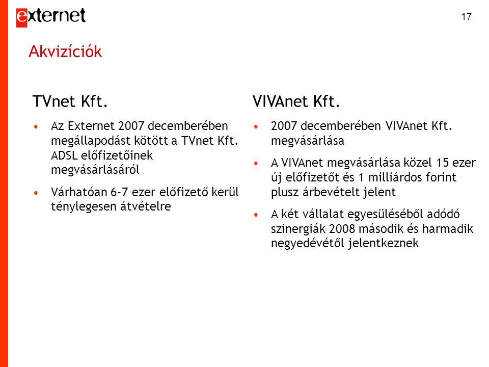 17 A kvizíciók TVnet Kft. •Az Externet 2007 decemberében megállapodást kötött a TVnet Kft. ADSL előfizetőinek megvásárlásáról •Várhatóan 6-7 ezer előf