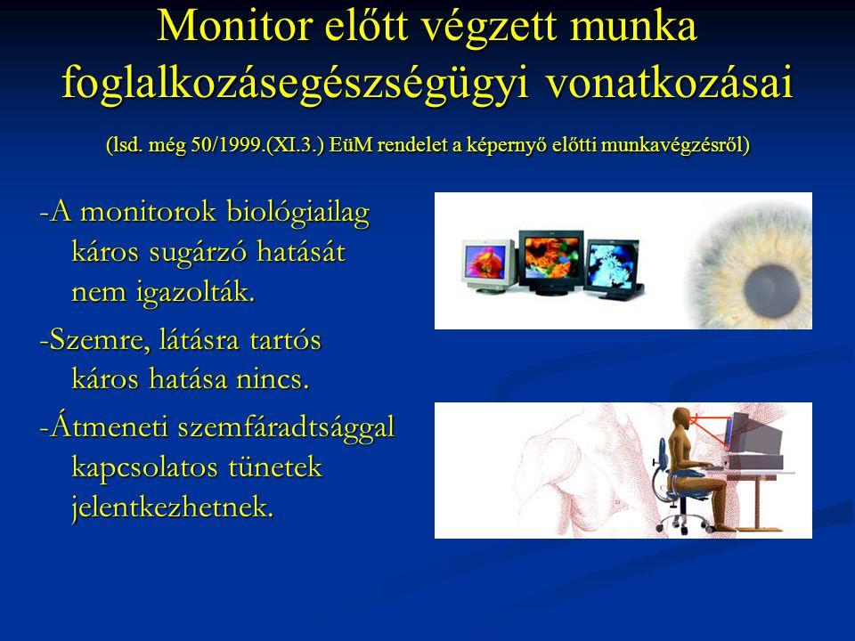 Monitor előtt végzett munka foglalkozásegészségügyi vonatkozásai (lsd. még 50/1999.(XI.3.) EüM rendelet a képernyő előtti munkavégzésről) -A monitorok