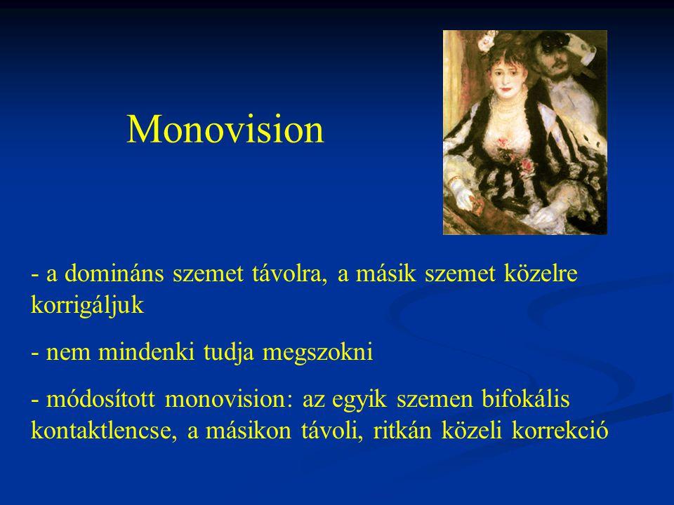 Monovision - a domináns szemet távolra, a másik szemet közelre korrigáljuk - nem mindenki tudja megszokni - módosított monovision: az egyik szemen bifokális kontaktlencse, a másikon távoli, ritkán közeli korrekció