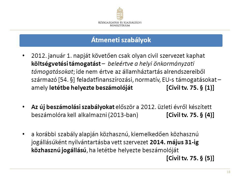 18 Átmeneti szabályok • 2012. január 1. napját követően csak olyan civil szervezet kaphat költségvetési támogatást – beleértve a helyi önkormányzati t