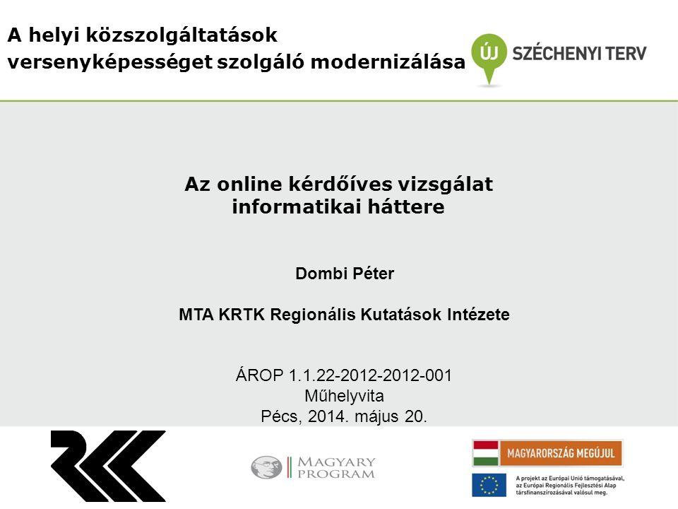 A helyi közszolgáltatások versenyképességet szolgáló modernizálása Dombi Péter MTA KRTK Regionális Kutatások Intézete ÁROP 1.1.22-2012-2012-001 Műhelyvita Pécs, 2014.