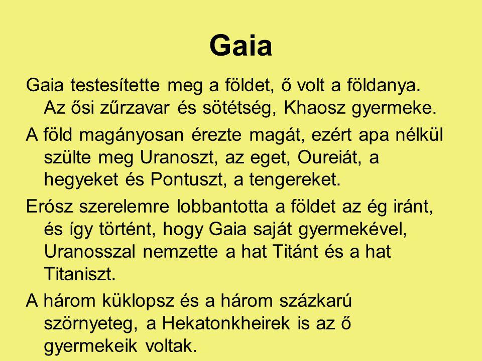 Gaia Gaia testesítette meg a földet, ő volt a földanya. Az ősi zűrzavar és sötétség, Khaosz gyermeke. A föld magányosan érezte magát, ezért apa nélkül