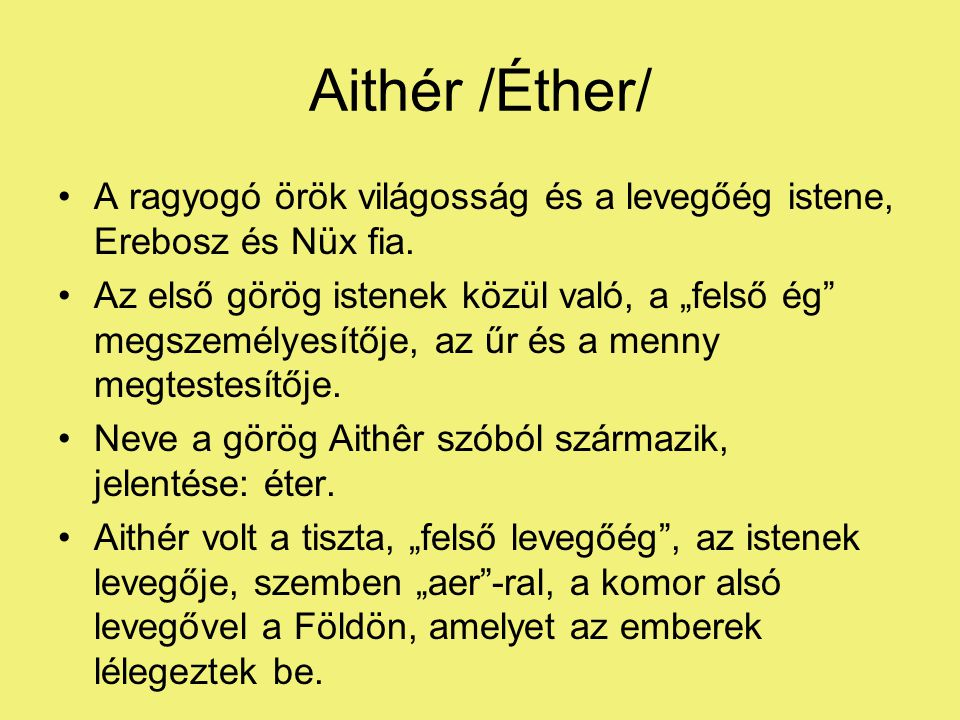 """Aithér /Éther/ •A ragyogó örök világosság és a levegőég istene, Erebosz és Nüx fia. •Az első görög istenek közül való, a """"felső ég"""" megszemélyesítője,"""