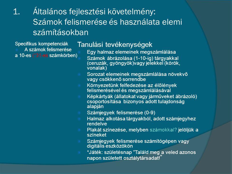 1.Általános fejlesztési követelmény: Számok felismerése és használata elemi számításokban Specifikus kompetenciák  A számok felismerése a 10-es (*31-