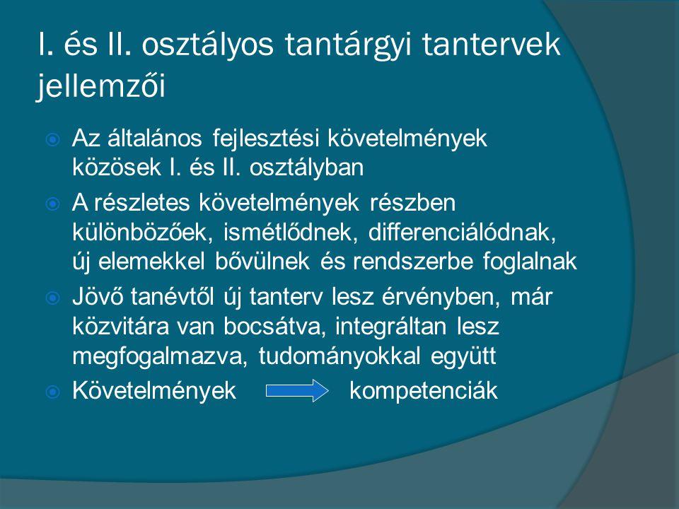 I. és II. osztályos tantárgyi tantervek jellemzői  Az általános fejlesztési követelmények közösek I. és II. osztályban  A részletes követelmények ré