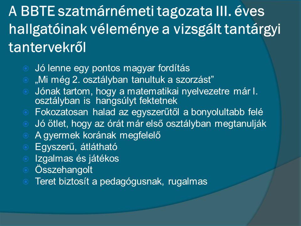 """A BBTE szatmárnémeti tagozata III. éves hallgatóinak véleménye a vizsgált tantárgyi tantervekről  Jó lenne egy pontos magyar fordítás  """"Mi még 2. os"""