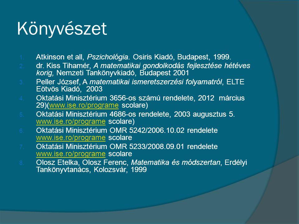 Könyvészet 1. Atkinson et all, Pszichológia. Osiris Kiadó, Budapest, 1999. 2. dr. Kiss Tihamér, A matematikai gondolkodás fejlesztése hétéves korig, N