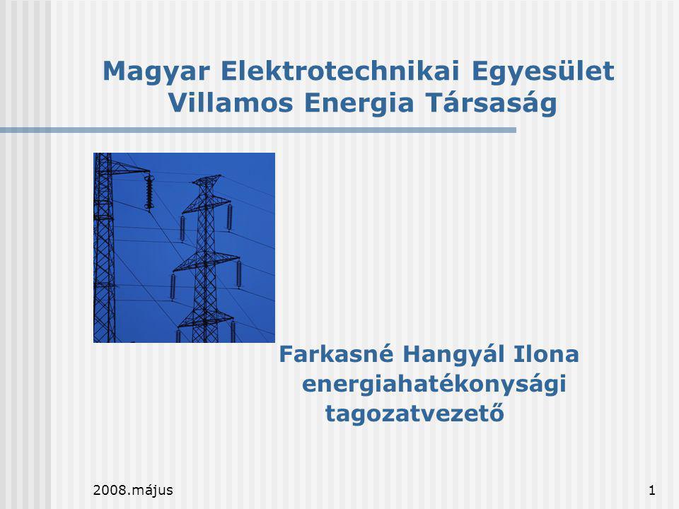 2008.május1 Magyar Elektrotechnikai Egyesület Villamos Energia Társaság Farkasné Hangyál Ilona energiahatékonysági tagozatvezető