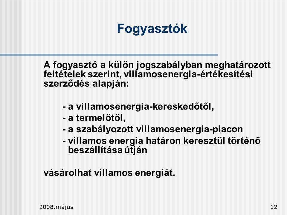 2008.május12 Fogyasztók A fogyasztó a külön jogszabályban meghatározott feltételek szerint, villamosenergia-értékesítési szerződés alapján: - a villam