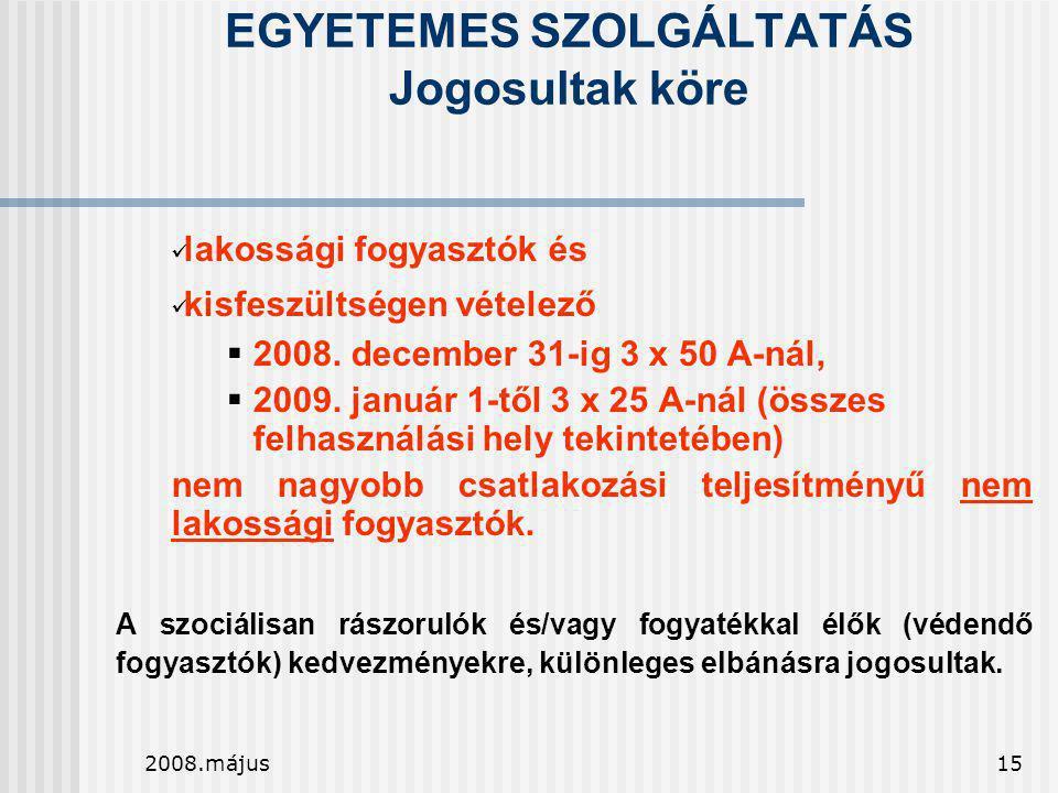 2008.május15 EGYETEMES SZOLGÁLTATÁS Jogosultak köre  lakossági fogyasztók és  kisfeszültségen vételező  2008. december 31-ig 3 x 50 A-nál,  2009.