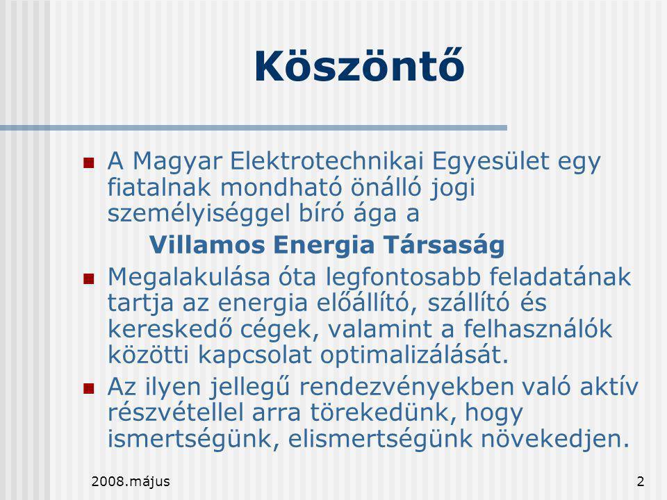 2008.május2 Köszöntő  A Magyar Elektrotechnikai Egyesület egy fiatalnak mondható önálló jogi személyiséggel bíró ága a Villamos Energia Társaság  Me