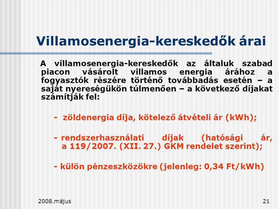 2008.május21 Villamosenergia-kereskedők árai A villamosenergia-kereskedők az általuk szabad piacon vásárolt villamos energia árához a fogyasztók részé