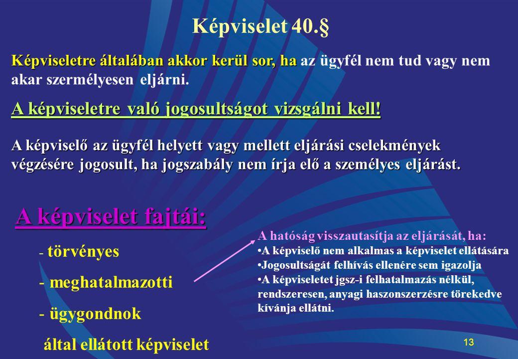 13 Képviselet 40.§ Képviseletre általában akkor kerül sor, ha Képviseletre általában akkor kerül sor, ha az ügyfél nem tud vagy nem akar szermélyesen