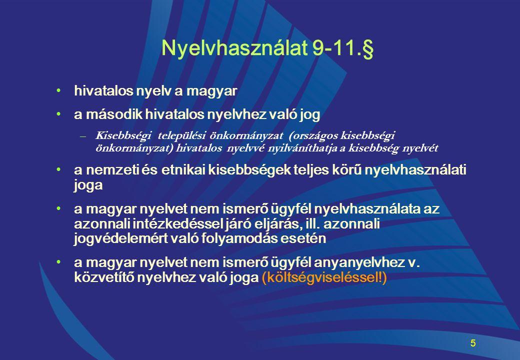 5 Nyelvhasználat 9-11.§ •hivatalos nyelv a magyar •a második hivatalos nyelvhez való jog –Kisebbségi települési önkormányzat (országos kisebbségi önko