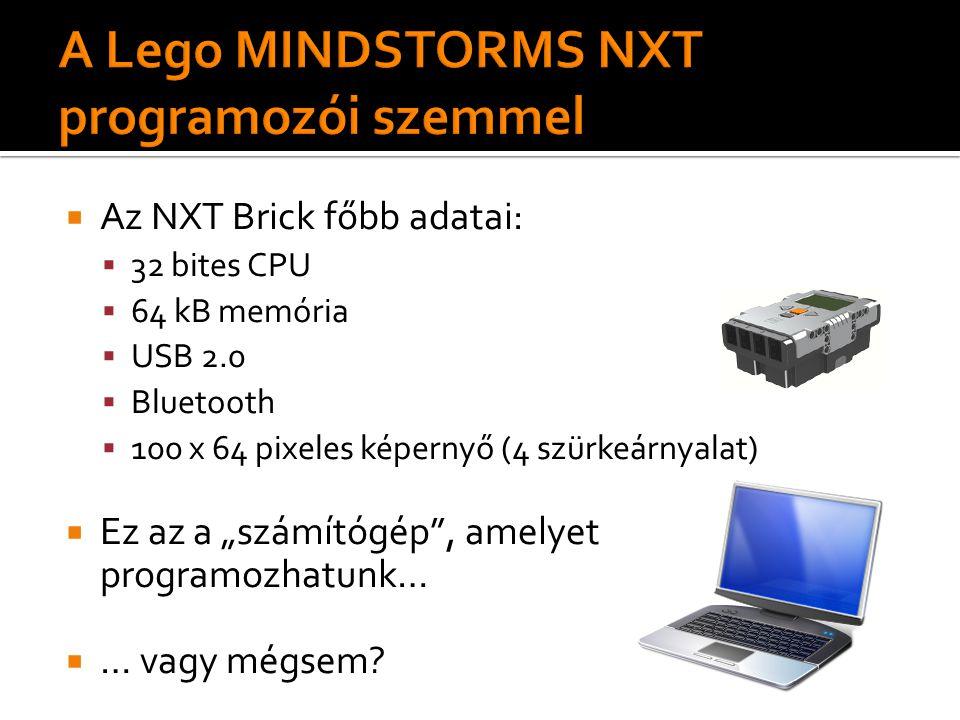 """ Az NXT Brick főbb adatai:  32 bites CPU  64 kB memória  USB 2.0  Bluetooth  100 x 64 pixeles képernyő (4 szürkeárnyalat)  Ez az a """"számítógép , amelyet programozhatunk…  … vagy mégsem"""