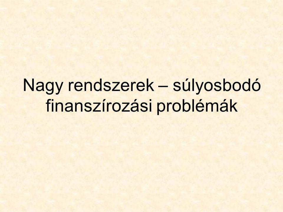 Nagy rendszerek – súlyosbodó finanszírozási problémák