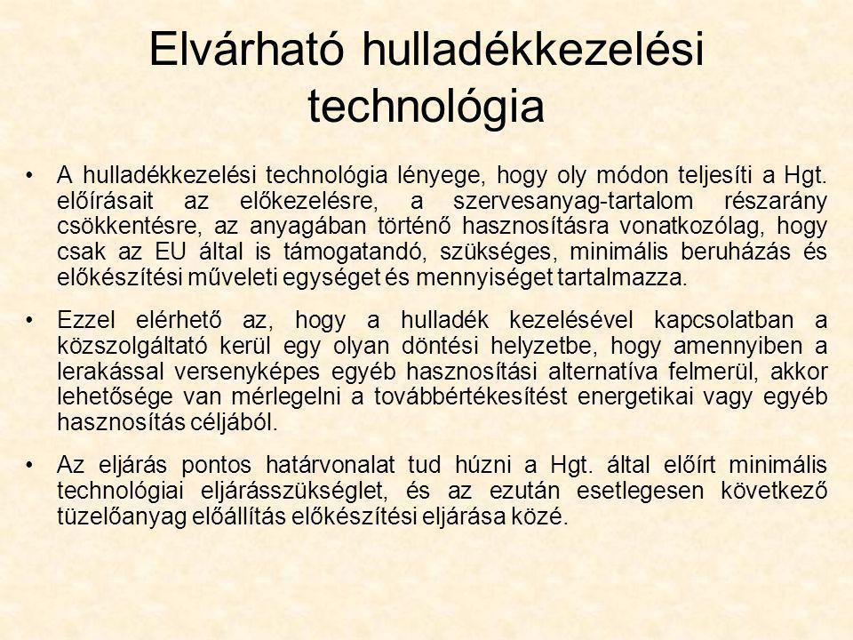 Elvárható hulladékkezelési technológia •A hulladékkezelési technológia lényege, hogy oly módon teljesíti a Hgt. előírásait az előkezelésre, a szervesa