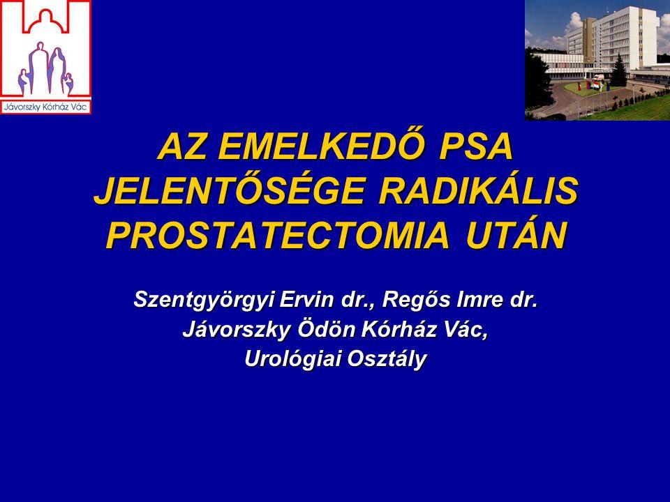 AZ EMELKEDŐ PSA JELENTŐSÉGE RADIKÁLIS PROSTATECTOMIA UTÁN Szentgyörgyi Ervin dr., Regős Imre dr.