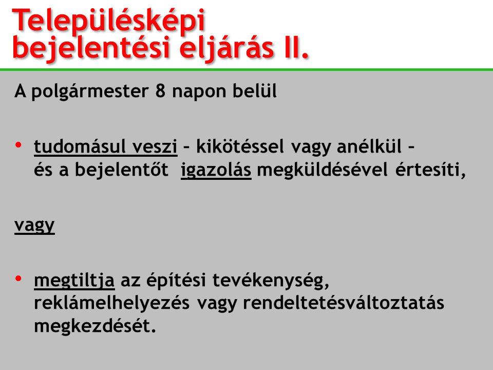 Településképi bejelentési eljárás II. A polgármester 8 napon belül • tudomásul veszi – kikötéssel vagy anélkül – és a bejelentőt igazolás megküldéséve