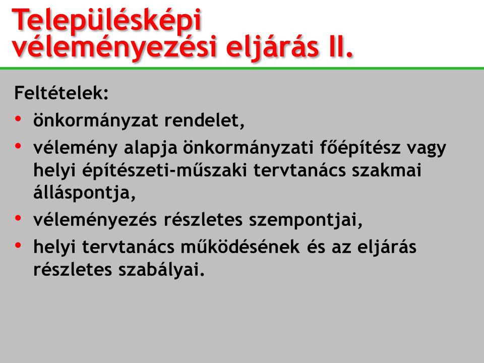 Településképi véleményezési eljárás II. Feltételek: • önkormányzat rendelet, • vélemény alapja önkormányzati főépítész vagy helyi építészeti-műszaki t
