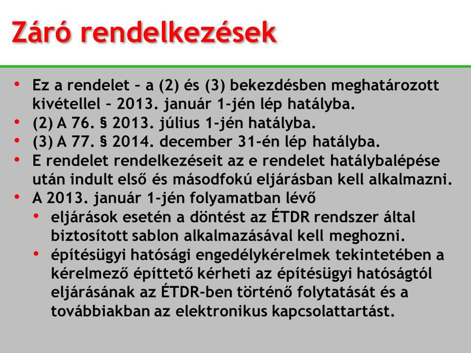 Záró rendelkezések • Ez a rendelet – a (2) és (3) bekezdésben meghatározott kivétellel – 2013. január 1-jén lép hatályba. • (2) A 76. § 2013. július 1