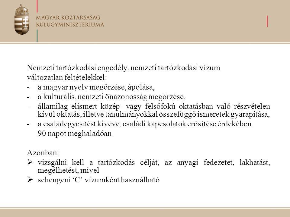 Nemzeti tartózkodási engedély, nemzeti tartózkodási vízum változatlan feltételekkel: -a magyar nyelv megőrzése, ápolása, -a kulturális, nemzeti önazon