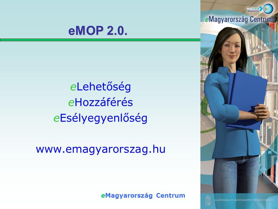 eMagyarország Centrum eMOP 2.0. eLehetőség eHozzáférés eEsélyegyenlőség www.emagyarorszag.hu