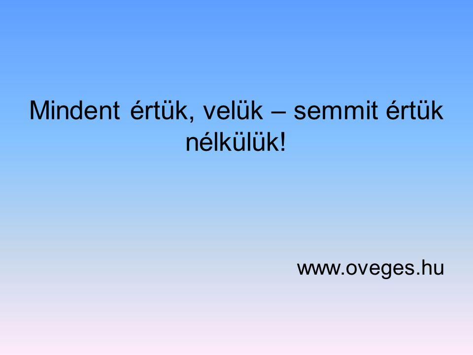 Mindent értük, velük – semmit értük nélkülük! www.oveges.hu