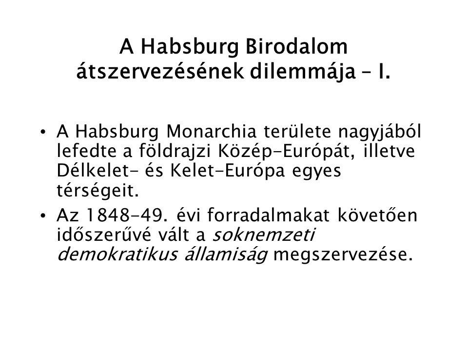 A Habsburg Birodalom átszervezésének dilemmája – II.