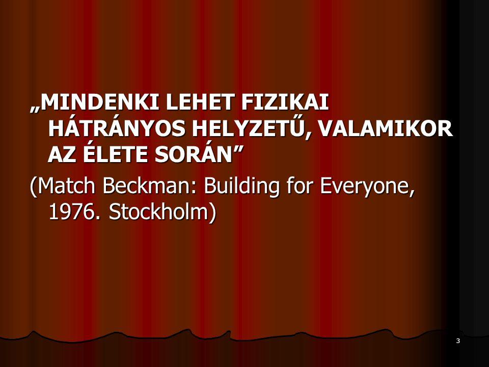 """3 """"MINDENKI LEHET FIZIKAI HÁTRÁNYOS HELYZETŰ, VALAMIKOR AZ ÉLETE SORÁN"""" (Match Beckman: Building for Everyone, 1976. Stockholm)"""