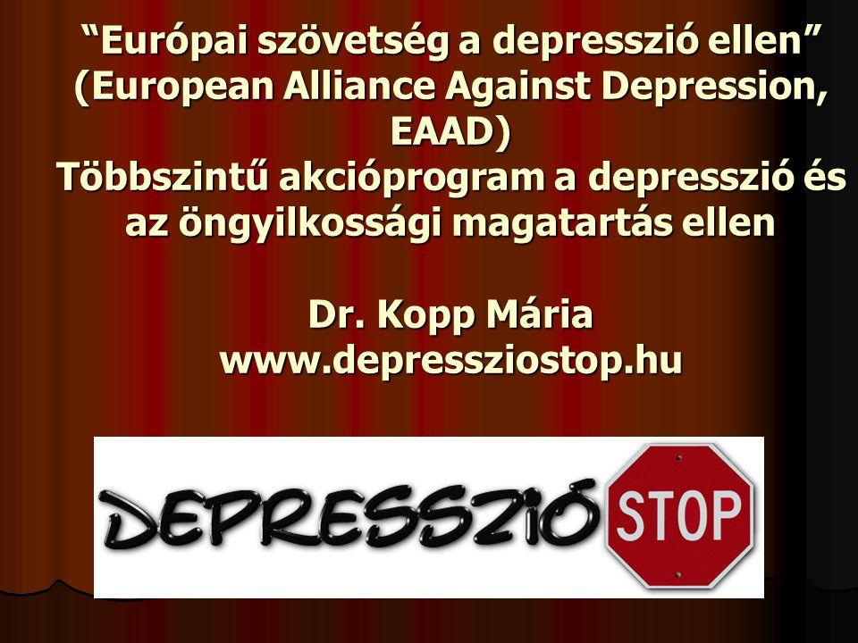 Európai szövetség a depresszió ellen (European Alliance Against Depression, EAAD) Többszintű akcióprogram a depresszió és az öngyilkossági magatartás ellen Dr.