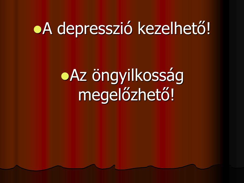  A depresszió kezelhető!  Az öngyilkosság megelőzhető!