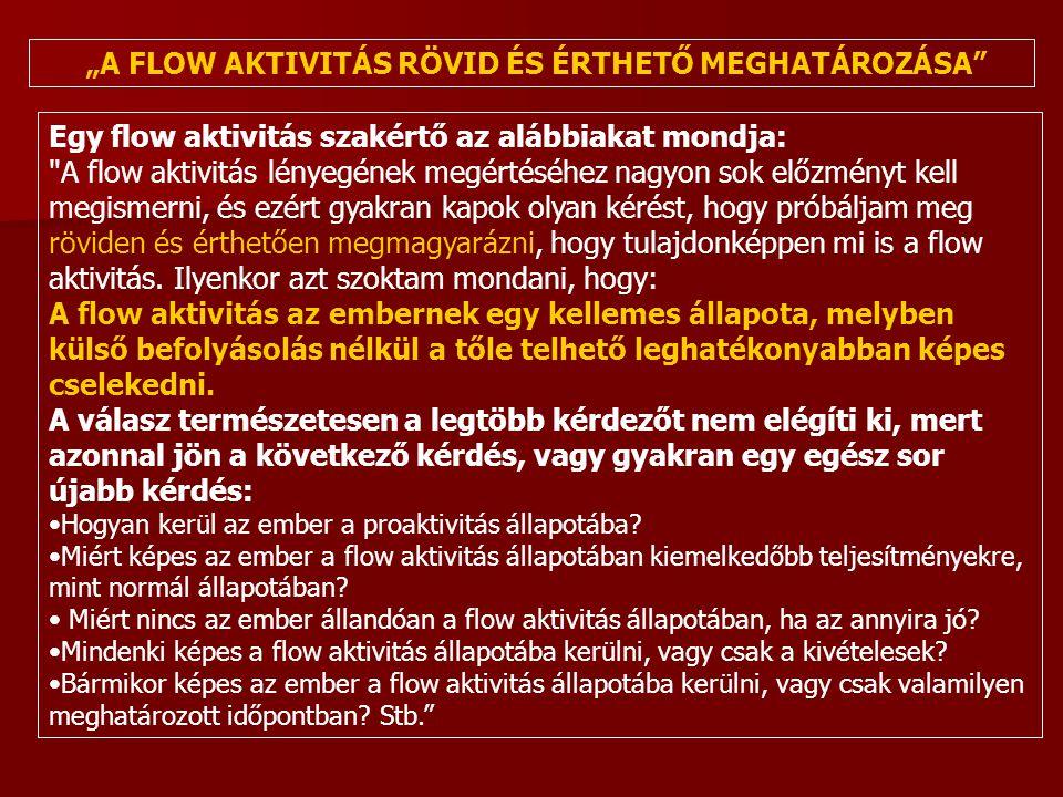 Egy flow aktivitás szakértő az alábbiakat mondja: A flow aktivitás lényegének megértéséhez nagyon sok előzményt kell megismerni, és ezért gyakran kapok olyan kérést, hogy próbáljam meg röviden és érthetően megmagyarázni, hogy tulajdonképpen mi is a flow aktivitás.