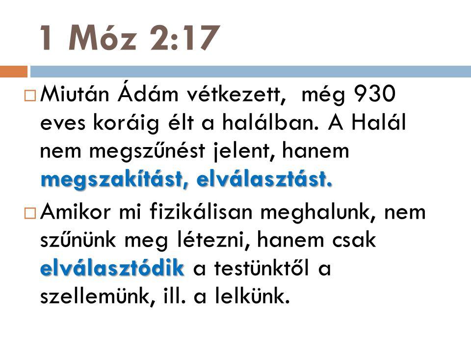 megszakítást, elválasztást.  Miután Ádám vétkezett, még 930 eves koráig élt a halálban. A Halál nem megszűnést jelent, hanem megszakítást, elválasztá