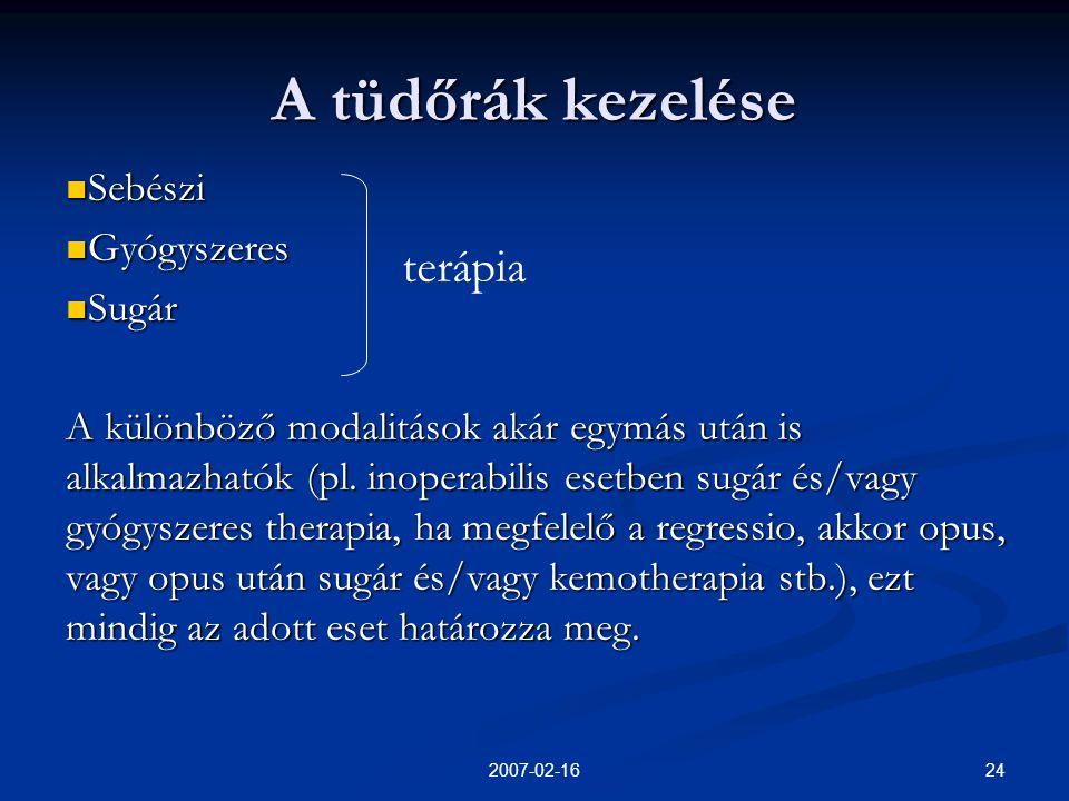 242007-02-16 A tüdőrák kezelése  Sebészi  Gyógyszeres  Sugár A különböző modalitások akár egymás után is alkalmazhatók (pl.